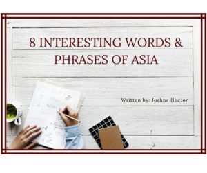 8 Interesting Words & Phrases of Asia