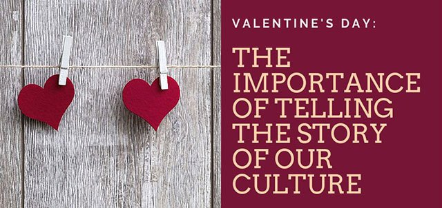 Valentine's Day and the Importance of Telling the Story of our Culture